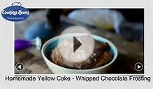 Homemade Yellow Cake - Whipped Chocolate Frosting