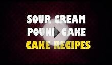 SOUR CREAM POUND CAKE -- Cake Recipes -- Making of Cakes